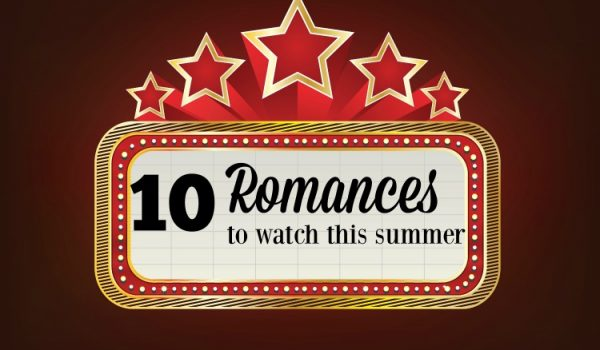 10 Romances to Watch This Summer