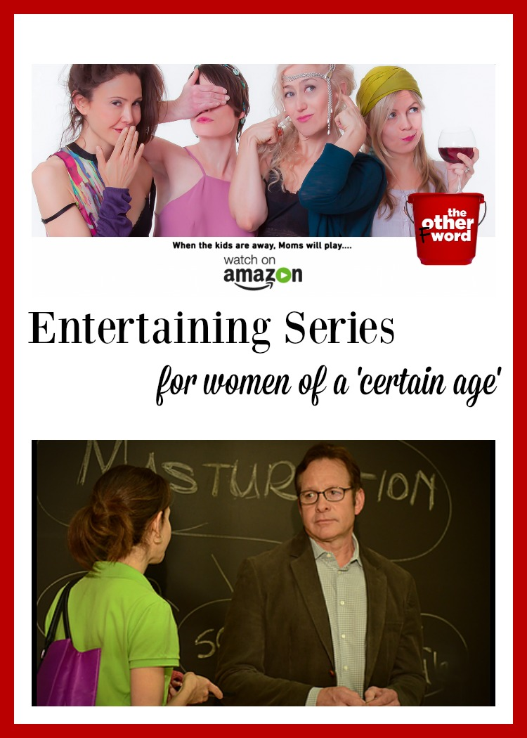 The Other F Word is an entertaining series for women of a 'certain age'. You can watch for free on Amazon!