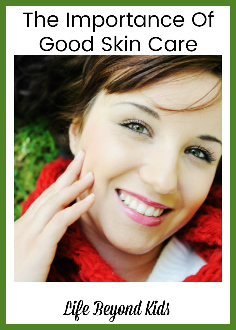 The Importance Of Good Skin Care
