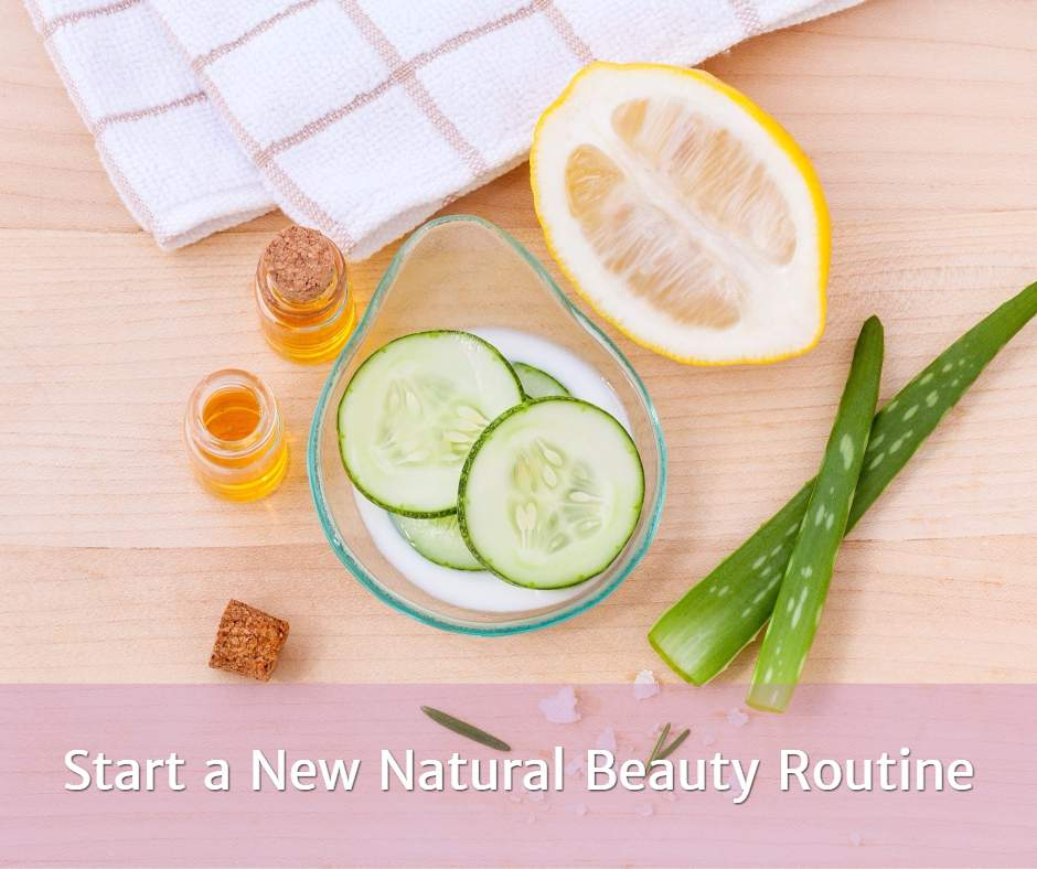 Start a New Natural Beauty Routine