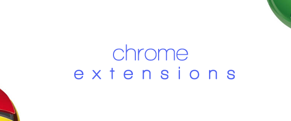 Amazing Chrome Extensions that Save Time and Make You Smile